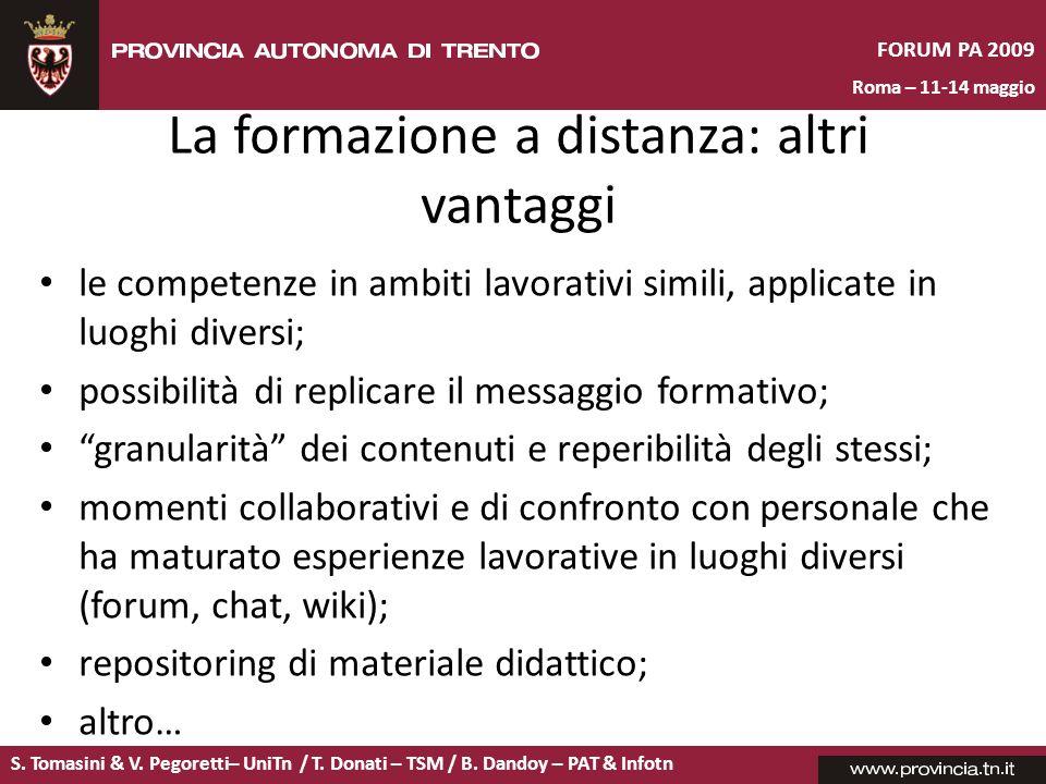 S. Tomasini & V. Pegoretti– UniTn / T. Donati – TSM / B. Dandoy – PAT & Infotn FORUM PA 2009 Roma – 11-14 maggio La formazione a distanza: altri vanta