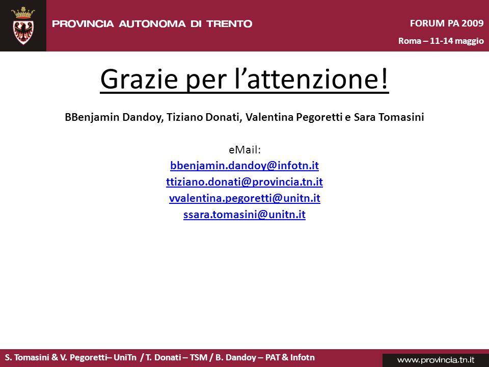S. Tomasini & V. Pegoretti– UniTn / T. Donati – TSM / B. Dandoy – PAT & Infotn FORUM PA 2009 Roma – 11-14 maggio Grazie per lattenzione! BBenjamin Dan