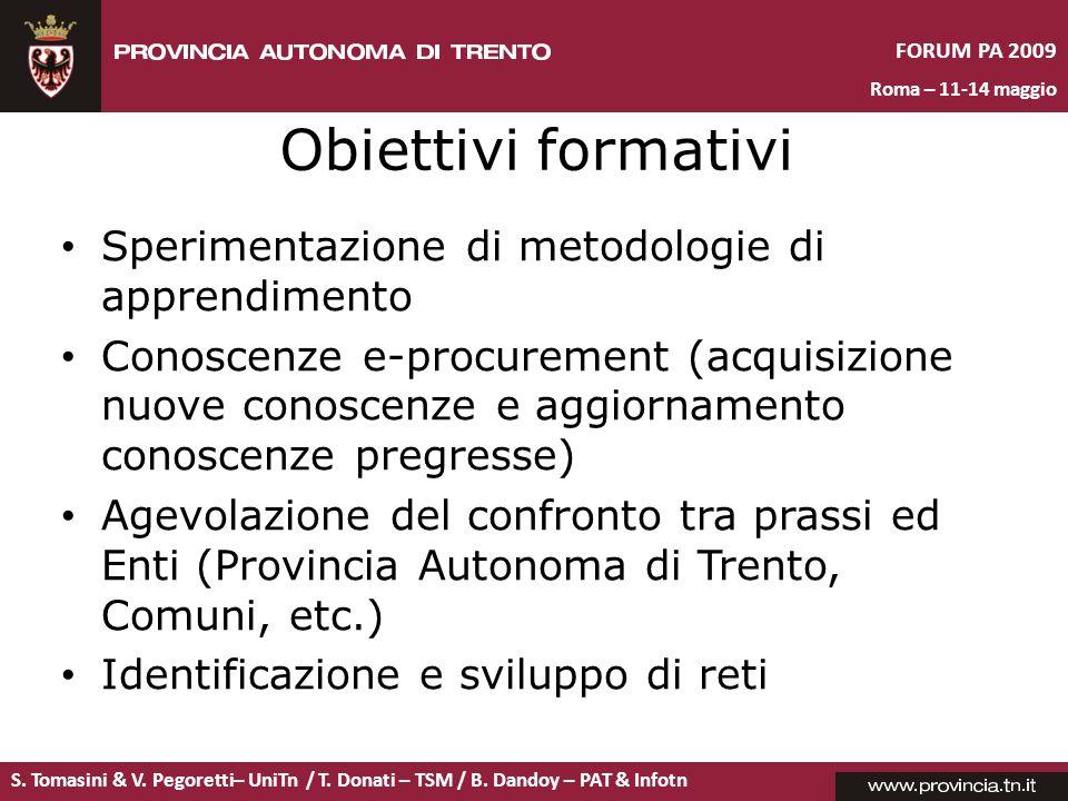 S. Tomasini & V. Pegoretti– UniTn / T. Donati – TSM / B. Dandoy – PAT & Infotn FORUM PA 2009 Roma – 11-14 maggio Obiettivi formativi Sperimentazione d