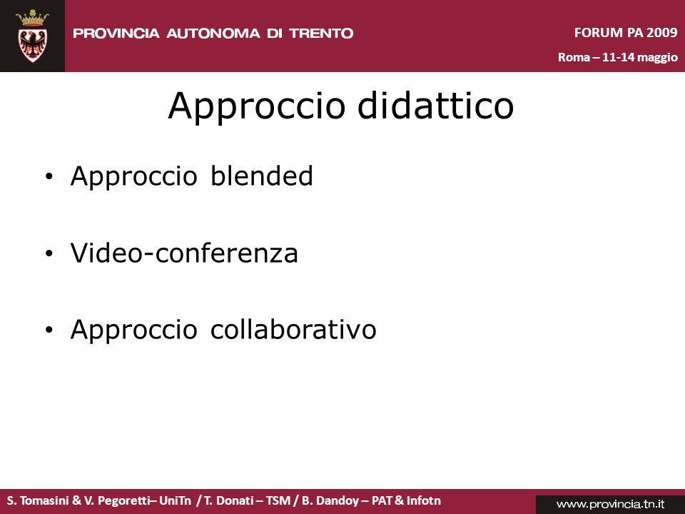 S. Tomasini & V. Pegoretti– UniTn / T. Donati – TSM / B. Dandoy – PAT & Infotn FORUM PA 2009 Roma – 11-14 maggio Approccio didattico Approccio blended