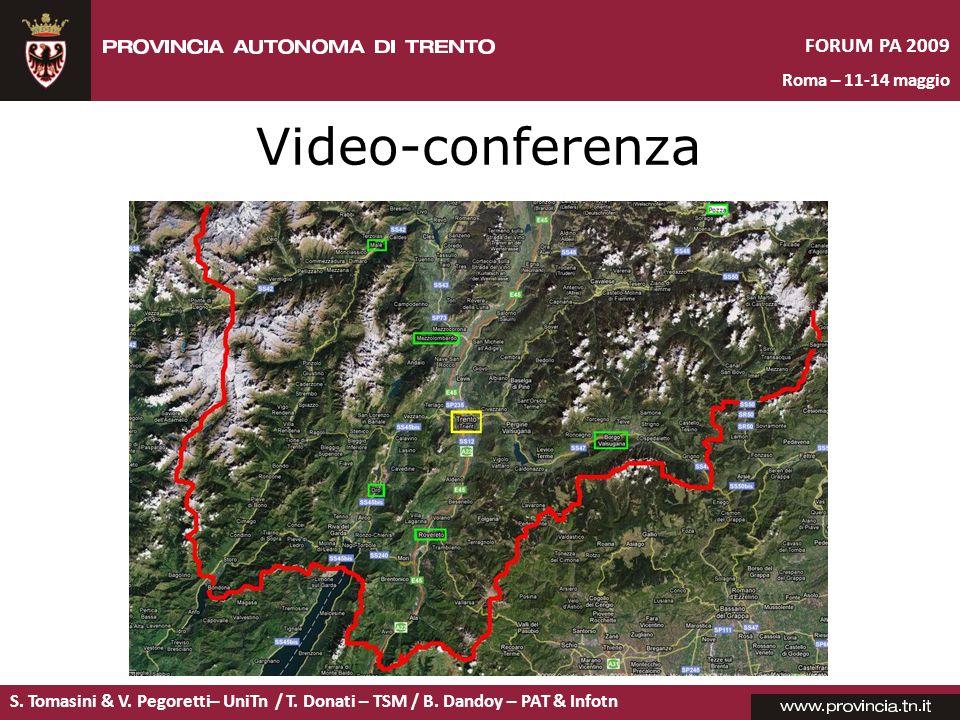 S. Tomasini & V. Pegoretti– UniTn / T. Donati – TSM / B. Dandoy – PAT & Infotn FORUM PA 2009 Roma – 11-14 maggio Video-conferenza