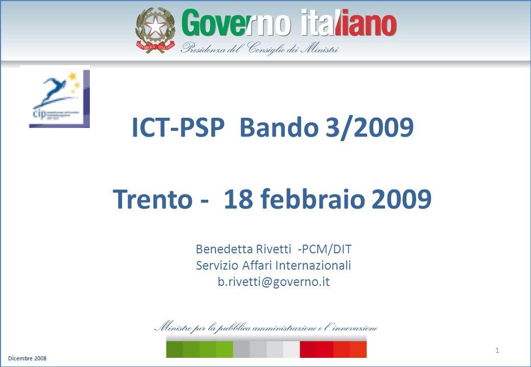 Dicembre 2008 1 ICT-PSP Bando 3/2009 Trento - 18 febbraio 2009 Benedetta Rivetti -PCM/DIT Servizio Affari Internazionali b.rivetti@governo.it