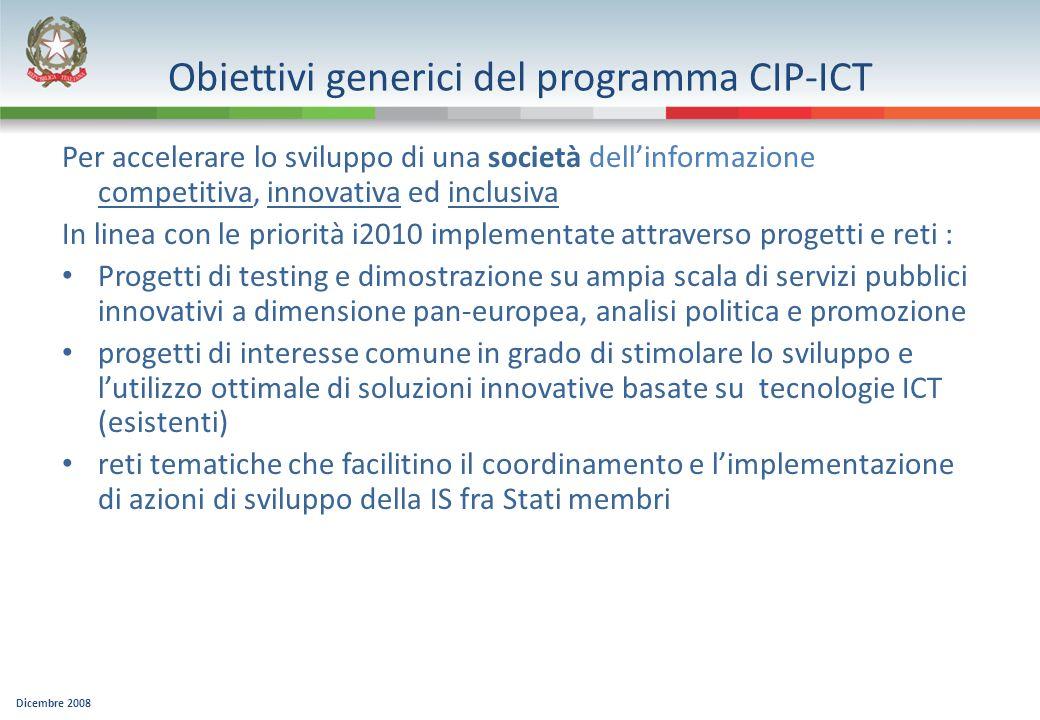 Obiettivi generici del programma CIP-ICT Per accelerare lo sviluppo di una società dellinformazione competitiva, innovativa ed inclusiva In linea con