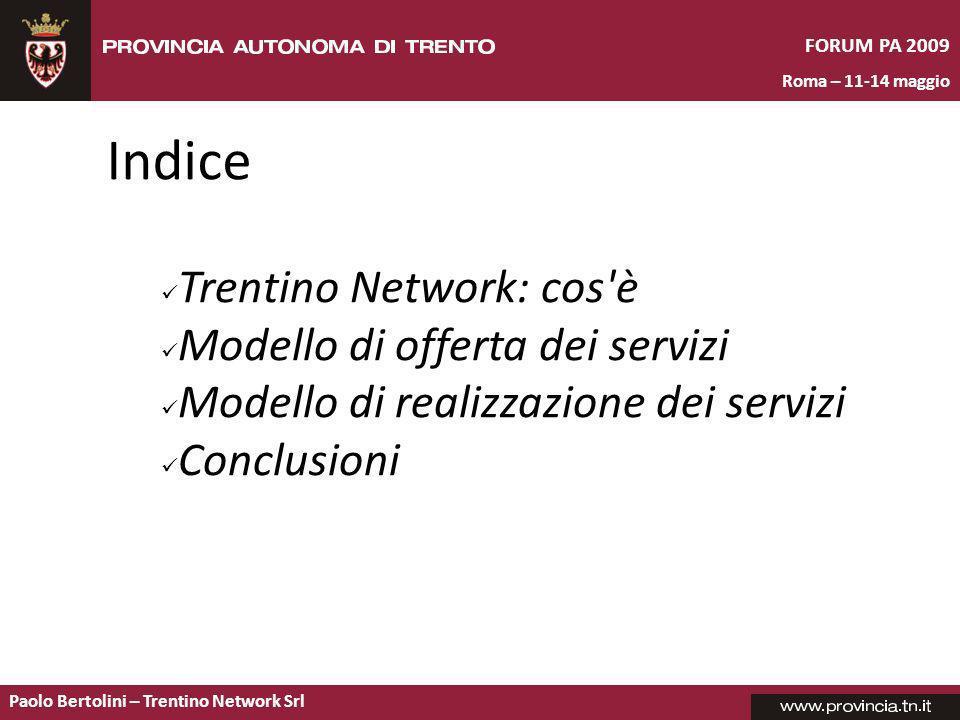 Paolo Bertolini – Trentino Network Srl FORUM PA 2009 Roma – 11-14 maggio Indice Trentino Network: cos è Modello di offerta dei servizi Modello di realizzazione dei servizi Conclusioni