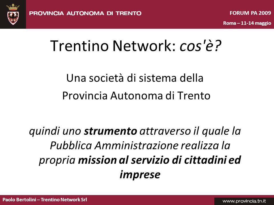Paolo Bertolini – Trentino Network Srl FORUM PA 2009 Roma – 11-14 maggio Infrastrutture Il territorio ha la proprietà di infrastrutture e governo del processo Tariffe inferiori rispetto a SPC riduzione spesa corrente