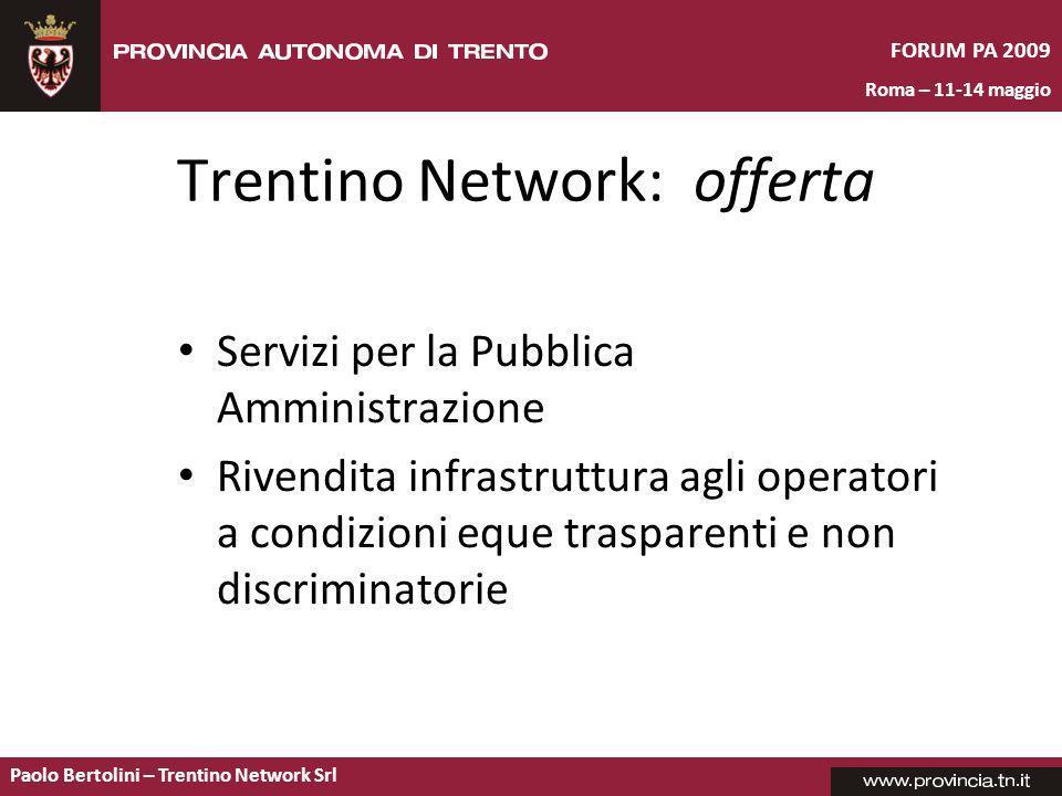 Paolo Bertolini – Trentino Network Srl FORUM PA 2009 Roma – 11-14 maggio Trentino Network: offerta Servizi per la Pubblica Amministrazione Rivendita infrastruttura agli operatori a condizioni eque trasparenti e non discriminatorie