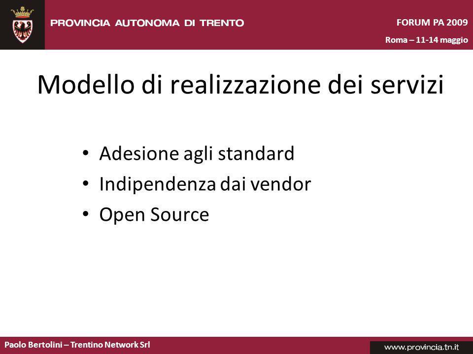 Paolo Bertolini – Trentino Network Srl FORUM PA 2009 Roma – 11-14 maggio Modello di realizzazione dei servizi Adesione agli standard Indipendenza dai vendor Open Source