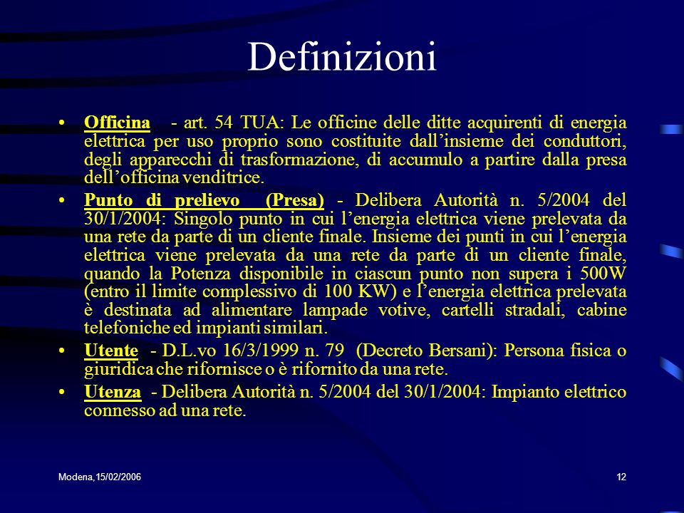Modena,15/02/200612 Definizioni Officina - art. 54 TUA: Le officine delle ditte acquirenti di energia elettrica per uso proprio sono costituite dallin