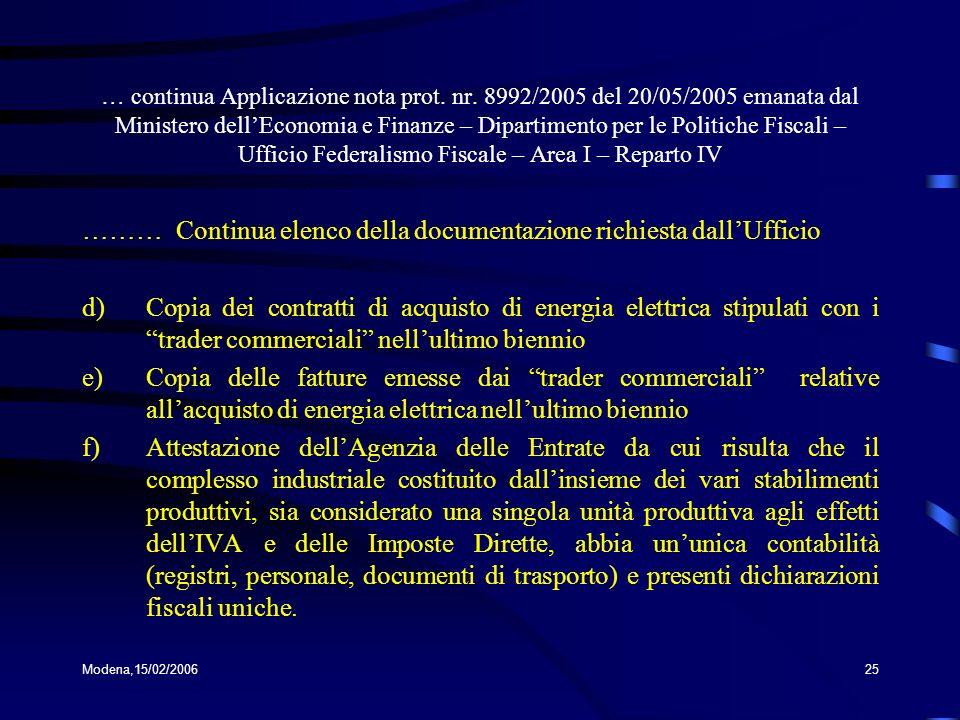 Modena,15/02/200625 … continua Applicazione nota prot. nr. 8992/2005 del 20/05/2005 emanata dal Ministero dellEconomia e Finanze – Dipartimento per le