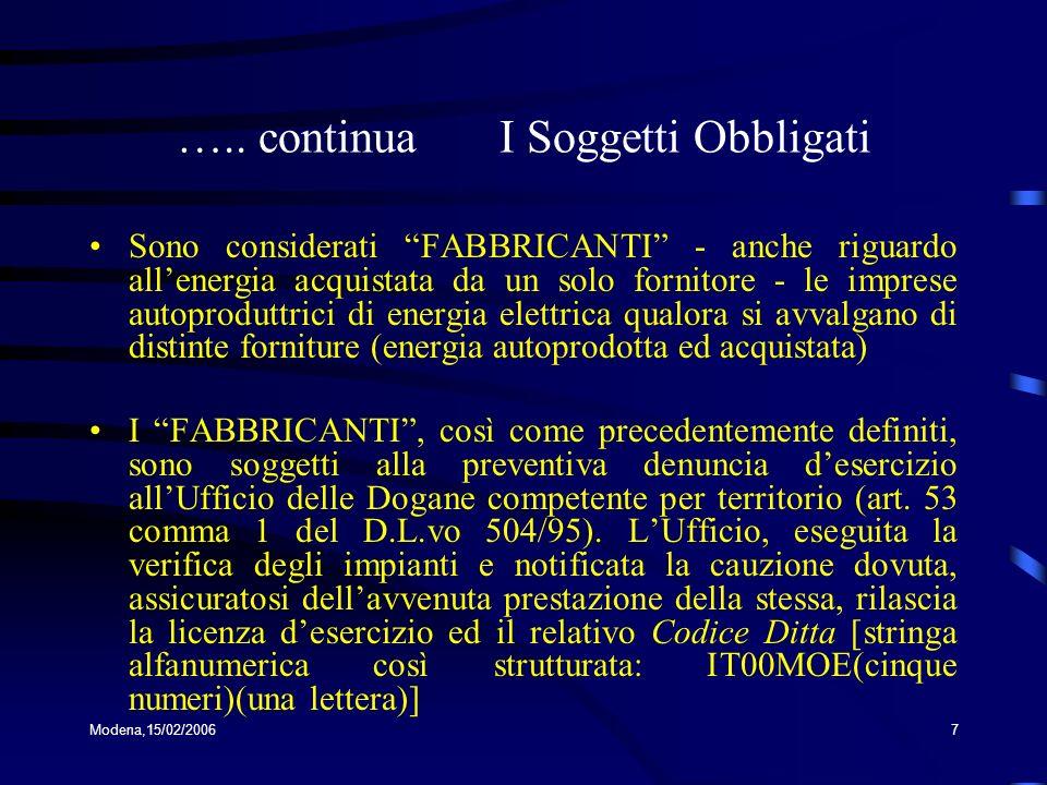 Modena,15/02/20067 ….. continua I Soggetti Obbligati Sono considerati FABBRICANTI - anche riguardo allenergia acquistata da un solo fornitore - le imp