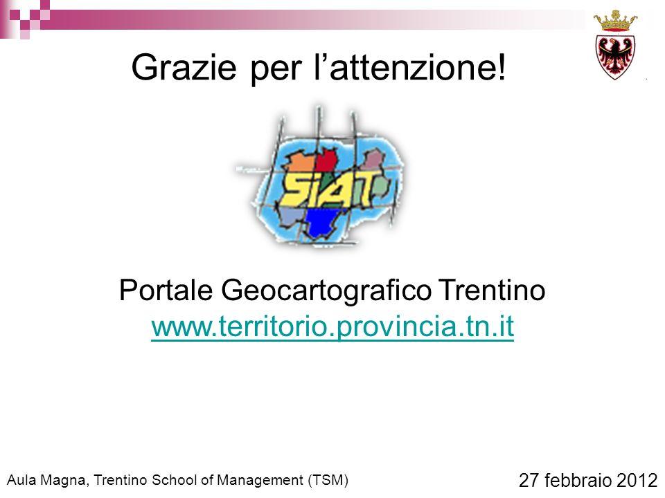 Aula Magna, Trentino School of Management (TSM) 27 febbraio 2012 Grazie per lattenzione.