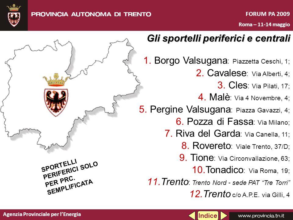 Agenzia Provinciale per lEnergia FORUM PA 2009 Roma – 11-14 maggio 1.Borgo Valsugana : Piazzetta Ceschi, 1; 2.Cavalese : Via Alberti, 4; 3.Cles : Via