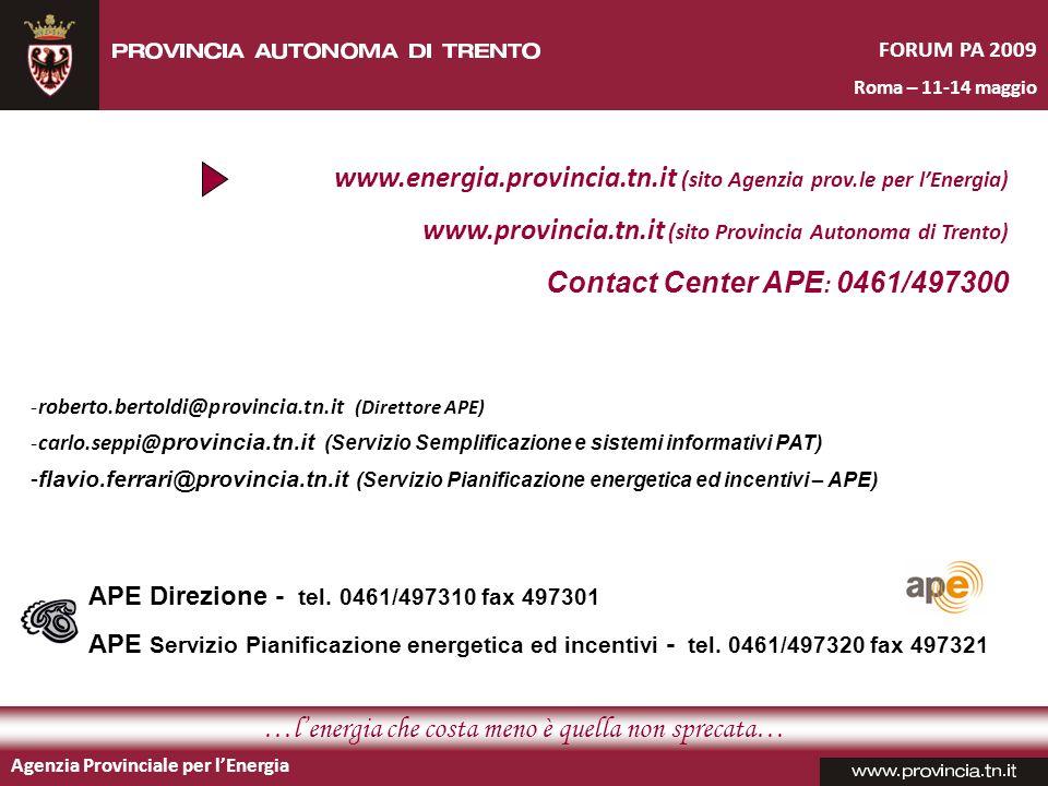 Agenzia Provinciale per lEnergia FORUM PA 2009 Roma – 11-14 maggio www.energia.provincia.tn.it (sito Agenzia prov.le per lEnergia) www.provincia.tn.it