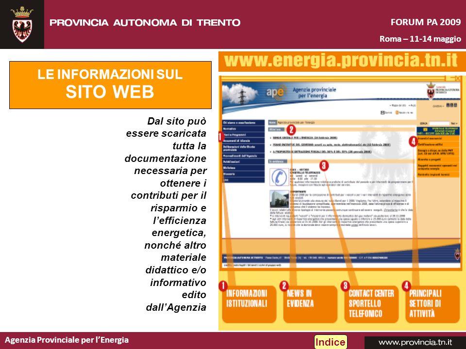 Agenzia Provinciale per lEnergia FORUM PA 2009 Roma – 11-14 maggio Indice LE INFORMAZIONI SUL SITO WEB Dal sito può essere scaricata tutta la document