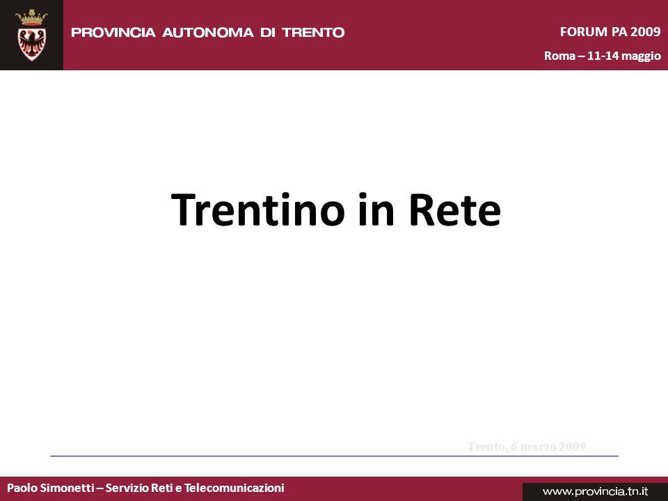 Paolo Simonetti – Servizio Reti e Telecomunicazioni FORUM PA 2009 Roma – 11-14 maggio Trentino in Rete Trento, 6 marzo 2009