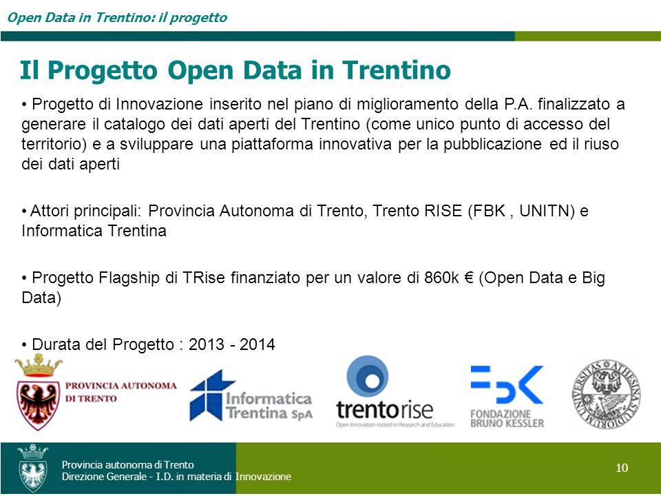 Open Data in Trentino: il progetto 10 Provincia autonoma di Trento Direzione Generale - I.D. in materia di Innovazione Il Progetto Open Data in Trenti