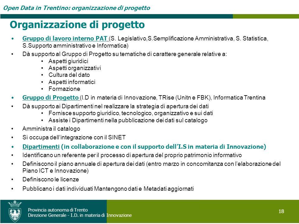 Open Data in Trentino: organizzazione di progetto 18 Provincia autonoma di Trento Direzione Generale - I.D. in materia di Innovazione Gruppo di lavoro