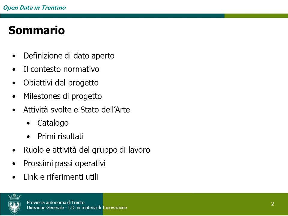 Open Data in Trentino 2 Provincia autonoma di Trento Direzione Generale - I.D. in materia di Innovazione Sommario Definizione di dato aperto Il contes