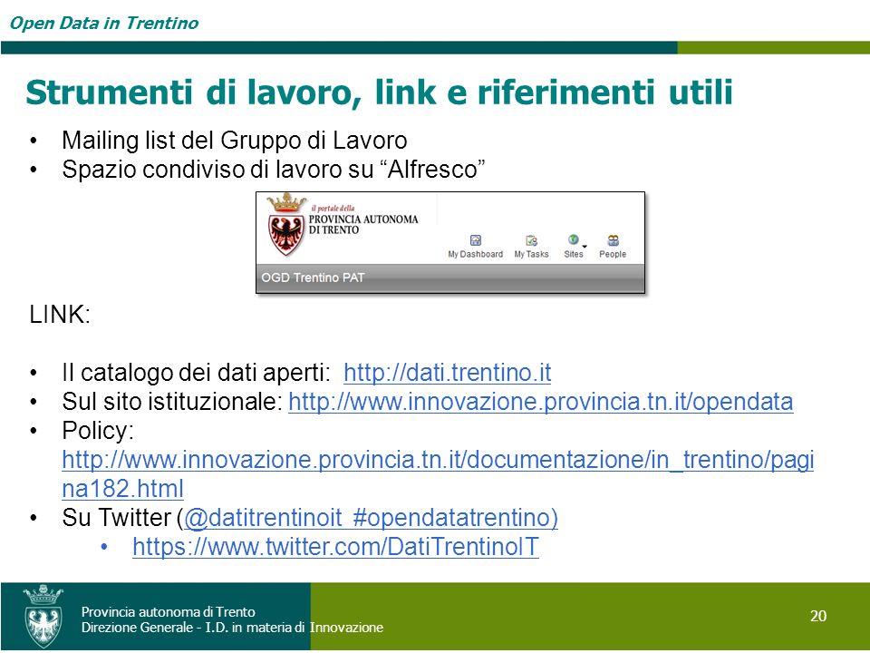 Open Data in Trentino 20 Provincia autonoma di Trento Direzione Generale - I.D. in materia di Innovazione Strumenti di lavoro, link e riferimenti util