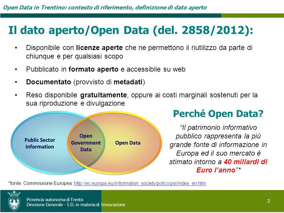 Open Data in Trentino: contesto di riferimento, definizione di dato aperto 3 Provincia autonoma di Trento Direzione Generale - I.D. in materia di Inno