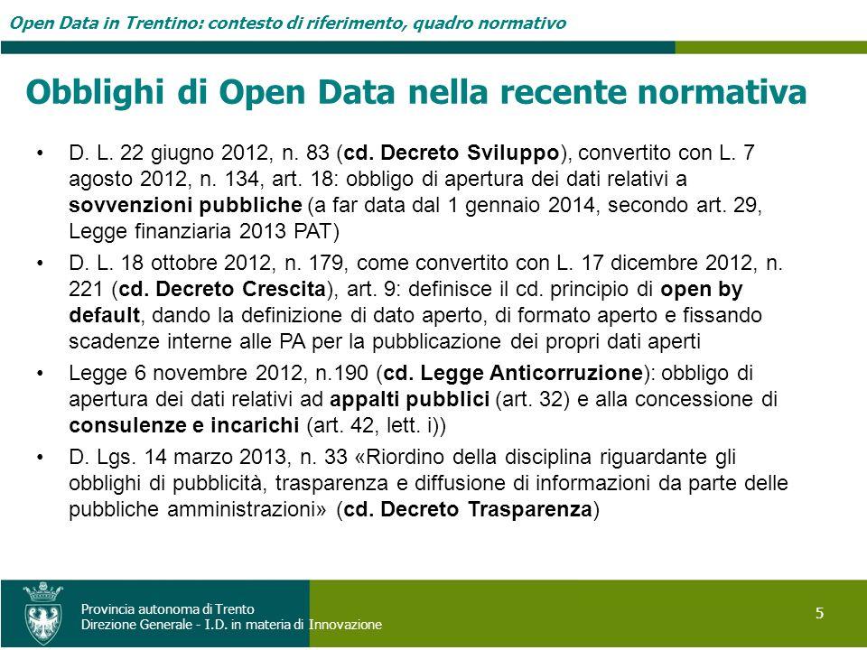 Open Data in Trentino: contesto di riferimento, quadro normativo 5 Provincia autonoma di Trento Direzione Generale - I.D. in materia di Innovazione Ob