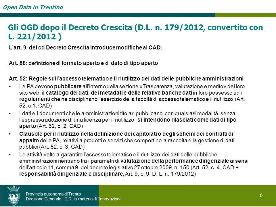 Open Data in Trentino 6 Provincia autonoma di Trento Direzione Generale - I.D. in materia di Innovazione Gli OGD dopo il Decreto Crescita (D.L. n. 179