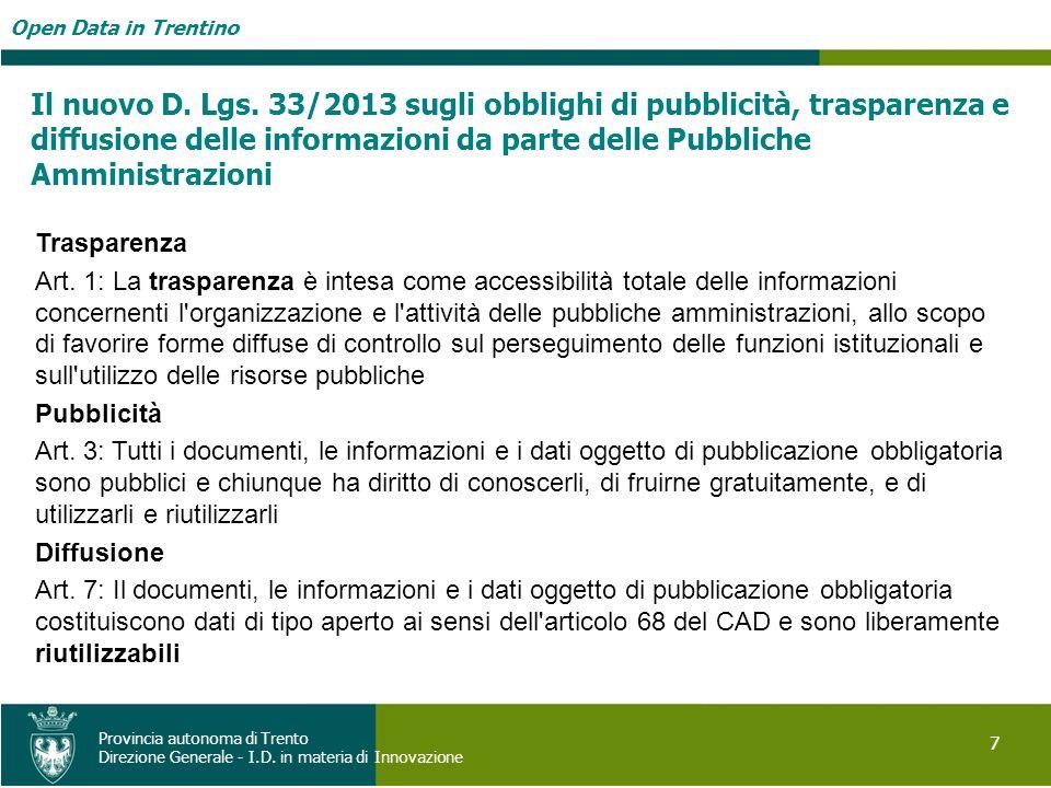 Open Data in Trentino 7 Provincia autonoma di Trento Direzione Generale - I.D. in materia di Innovazione Il nuovo D. Lgs. 33/2013 sugli obblighi di pu
