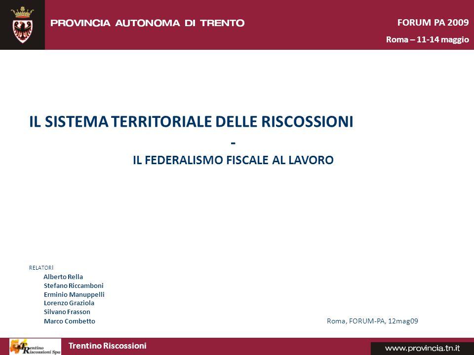 Trentino Riscossioni FORUM PA 2009 Roma – 11-14 maggio TRENTINO RISCOSSIONI: Le ragioni politiche e la mission istituzionale Alberto Rella - Presidente