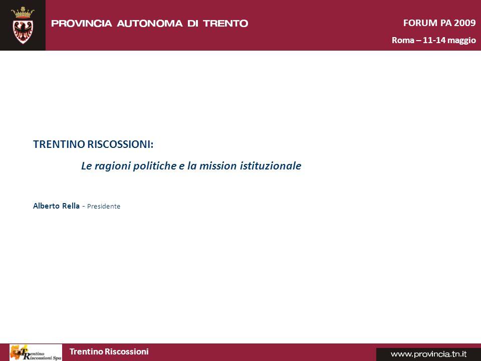 Trentino Riscossioni FORUM PA 2009 Roma – 11-14 maggio TRENTINO RISCOSSIONI: LArchitettura di governance Erminio Manuppelli – Responsabile settore giuridico-fiscale