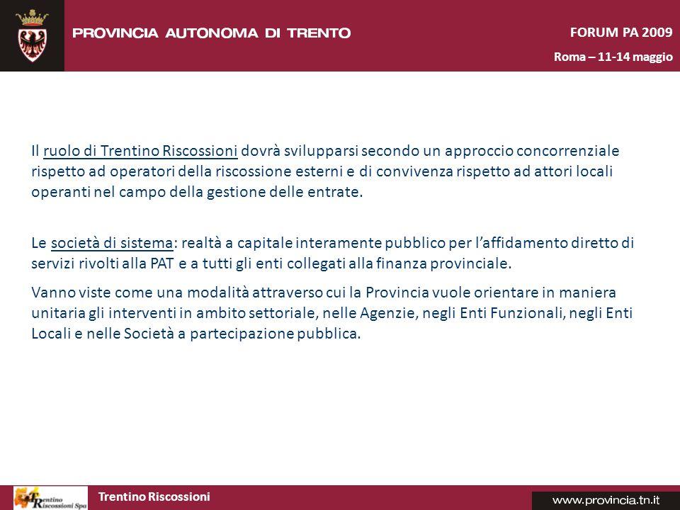 Trentino Riscossioni TRENTINO RISCOSSIONI: Una realtà aziendale pienamente operativa Stefano Riccamboni – Direttore Generale FORUM PA 2009 Roma – 11-14 maggio