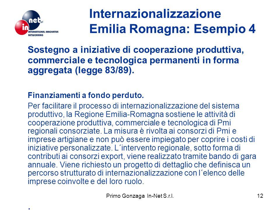 Primo Gonzaga In-Net S.r.l.12 Internazionalizzazione Emilia Romagna: Esempio 4 Sostegno a iniziative di cooperazione produttiva, commerciale e tecnologica permanenti in forma aggregata (legge 83/89).
