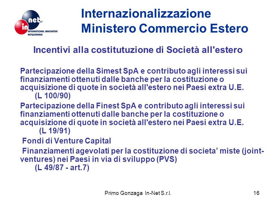 Primo Gonzaga In-Net S.r.l.16 Internazionalizzazione Ministero Commercio Estero Incentivi alla costitutuzione di Società all'estero Partecipazione del