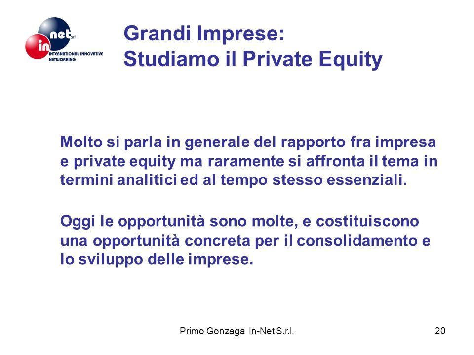 Primo Gonzaga In-Net S.r.l.20 Grandi Imprese: Studiamo il Private Equity Molto si parla in generale del rapporto fra impresa e private equity ma raramente si affronta il tema in termini analitici ed al tempo stesso essenziali.