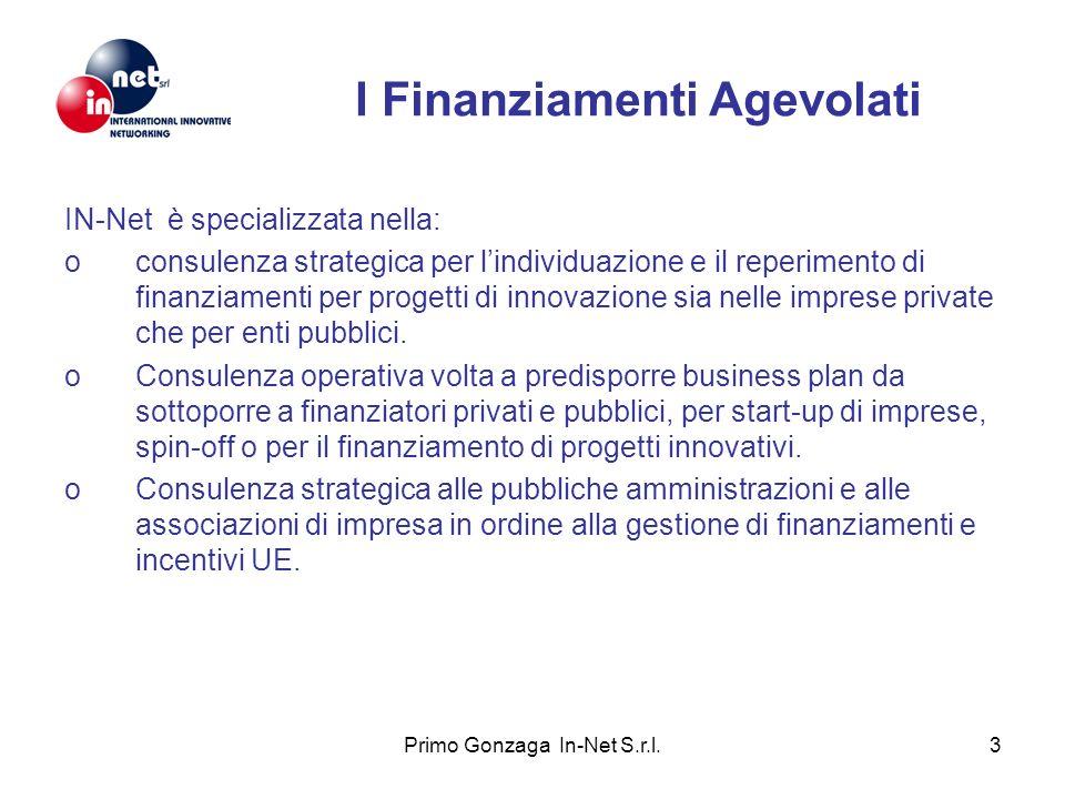Primo Gonzaga In-Net S.r.l.3 I Finanziamenti Agevolati IN-Net è specializzata nella: oconsulenza strategica per lindividuazione e il reperimento di finanziamenti per progetti di innovazione sia nelle imprese private che per enti pubblici.