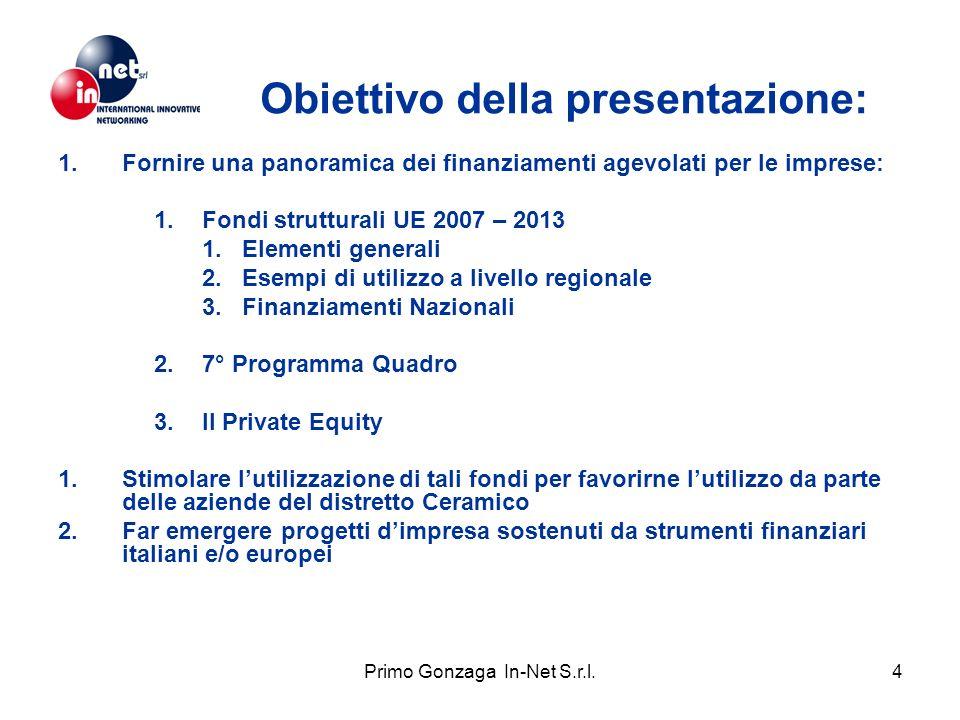 Primo Gonzaga In-Net S.r.l.4 Obiettivo della presentazione: 1.Fornire una panoramica dei finanziamenti agevolati per le imprese: 1.Fondi strutturali U