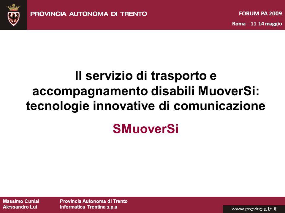 Massimo CunialProvincia Autonoma di Trento Alessandro Lui Informatica Trentina s.p.a Il servizio di trasporto e accompagnamento disabili MuoverSi: tec