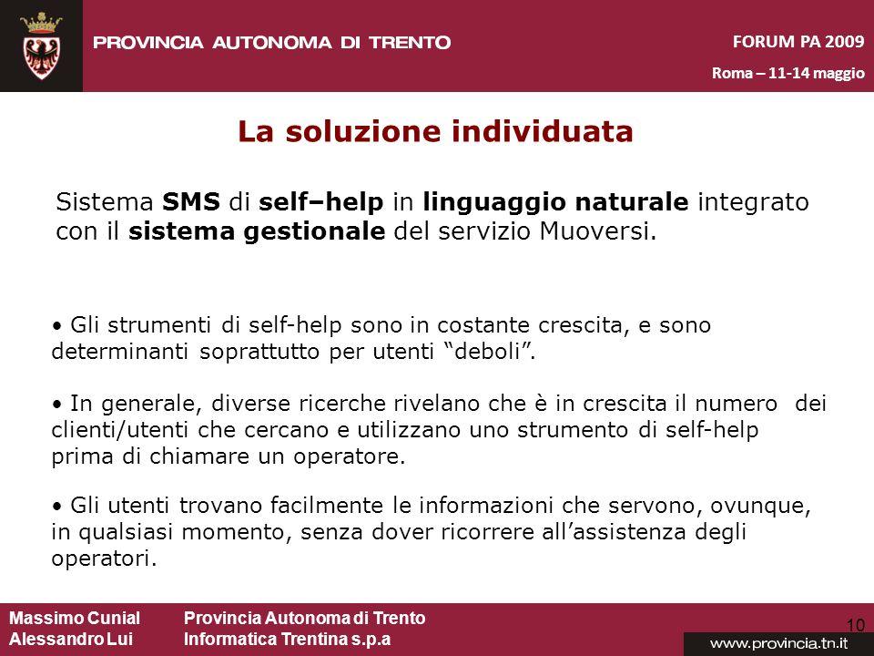 Massimo CunialProvincia Autonoma di Trento Alessandro Lui Informatica Trentina s.p.a FORUM PA 2009 Roma – 11-14 maggio 10 La soluzione individuata Gli