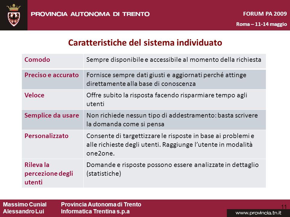 Massimo CunialProvincia Autonoma di Trento Alessandro Lui Informatica Trentina s.p.a FORUM PA 2009 Roma – 11-14 maggio 11 Caratteristiche del sistema