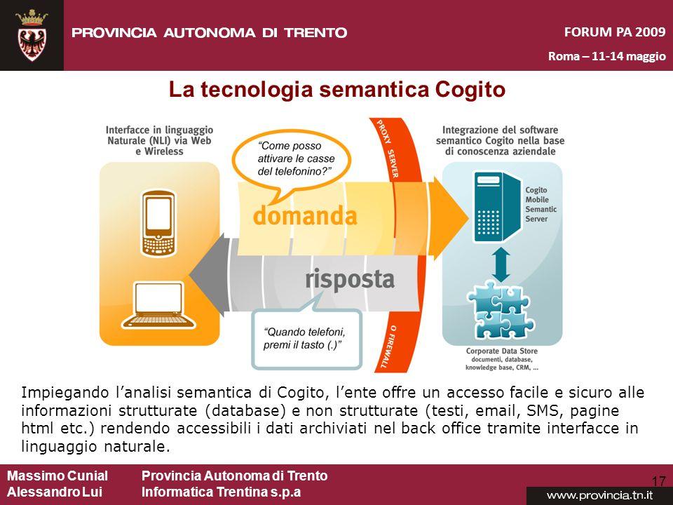 Massimo CunialProvincia Autonoma di Trento Alessandro Lui Informatica Trentina s.p.a FORUM PA 2009 Roma – 11-14 maggio 17 Impiegando lanalisi semantic