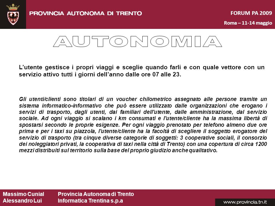 Massimo CunialProvincia Autonoma di Trento Alessandro Lui Informatica Trentina s.p.a FORUM PA 2009 Roma – 11-14 maggio Lutente gestisce i propri viagg