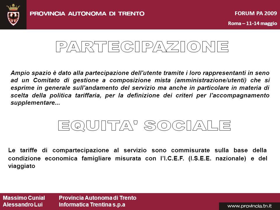 Massimo CunialProvincia Autonoma di Trento Alessandro Lui Informatica Trentina s.p.a FORUM PA 2009 Roma – 11-14 maggio Ampio spazio è dato alla partec