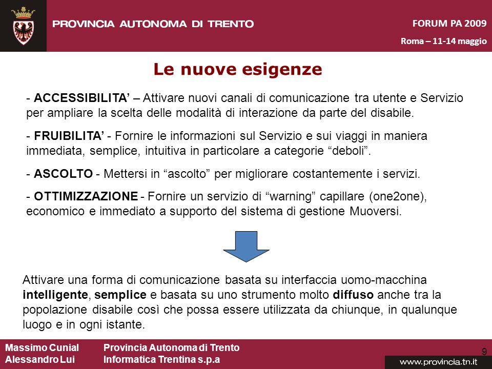 Massimo CunialProvincia Autonoma di Trento Alessandro Lui Informatica Trentina s.p.a FORUM PA 2009 Roma – 11-14 maggio 9 Le nuove esigenze - ACCESSIBI