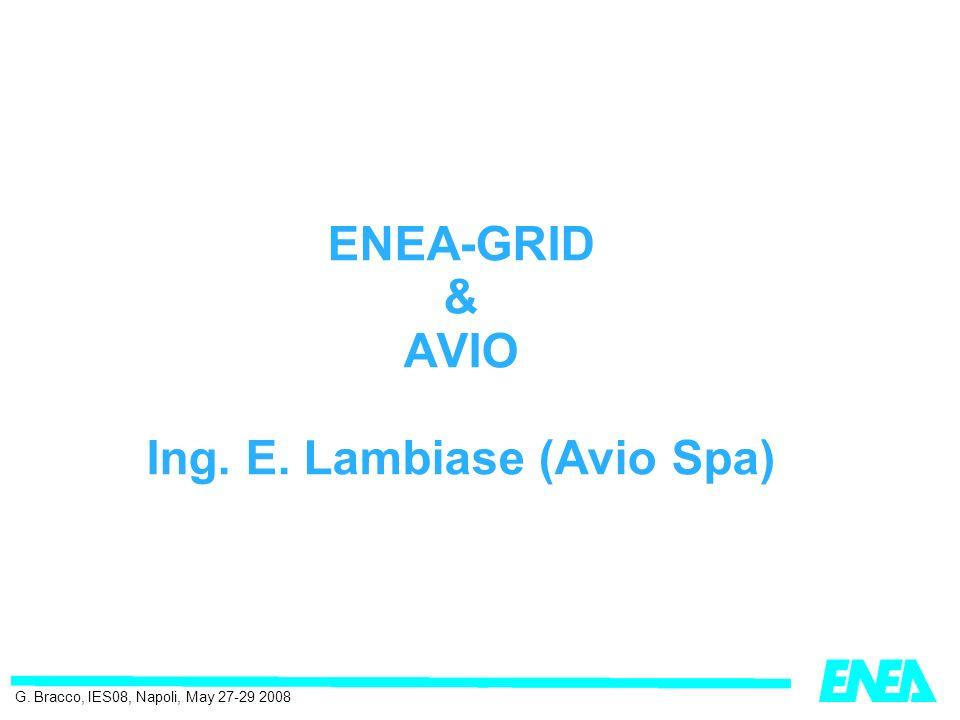 ENEA-GRID & AVIO Ing. E. Lambiase (Avio Spa) G. Bracco, IES08, Napoli, May 27-29 2008