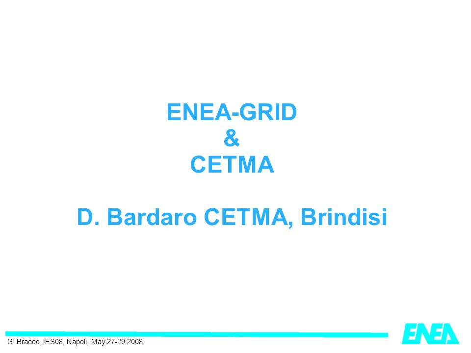 ENEA-GRID & CETMA D. Bardaro CETMA, Brindisi G. Bracco, IES08, Napoli, May 27-29 2008