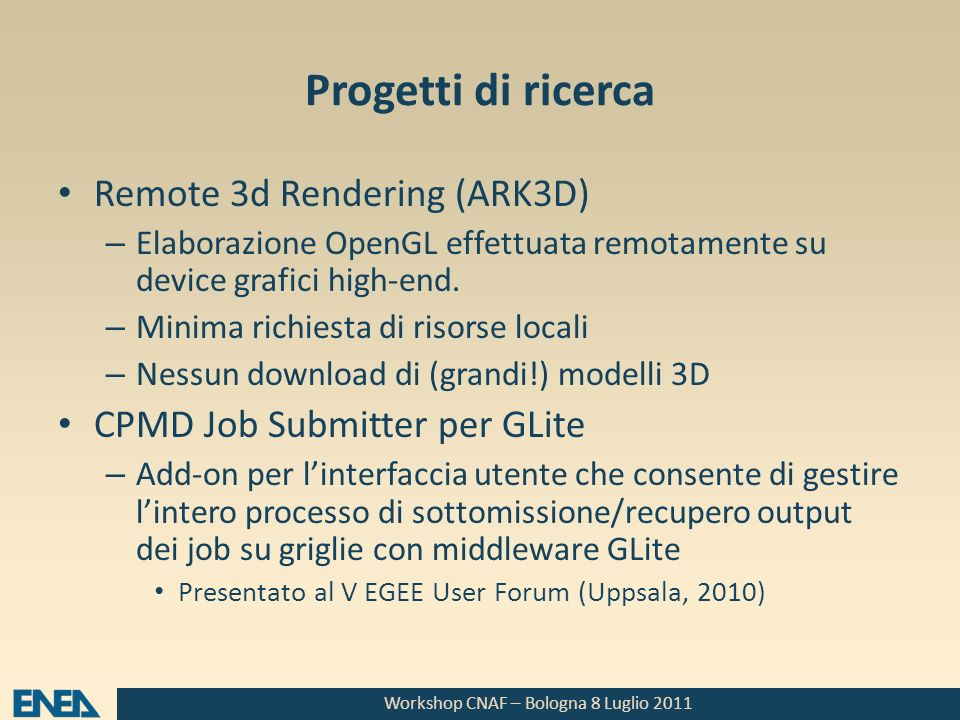 Workshop CNAF – Bologna 8 Luglio 2011 Progetti di ricerca Remote 3d Rendering (ARK3D) – Elaborazione OpenGL effettuata remotamente su device grafici h