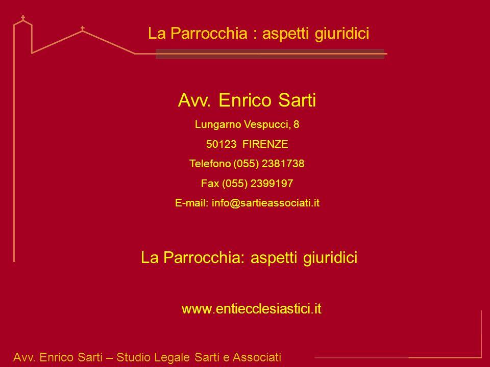 Avv. Enrico Sarti – Studio Legale Sarti e Associati La Parrocchia : aspetti giuridici www.entiecclesiastici.it Avv. Enrico Sarti Lungarno Vespucci, 8