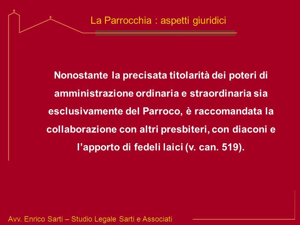 Avv. Enrico Sarti – Studio Legale Sarti e Associati La Parrocchia : aspetti giuridici Nonostante la precisata titolarità dei poteri di amministrazione