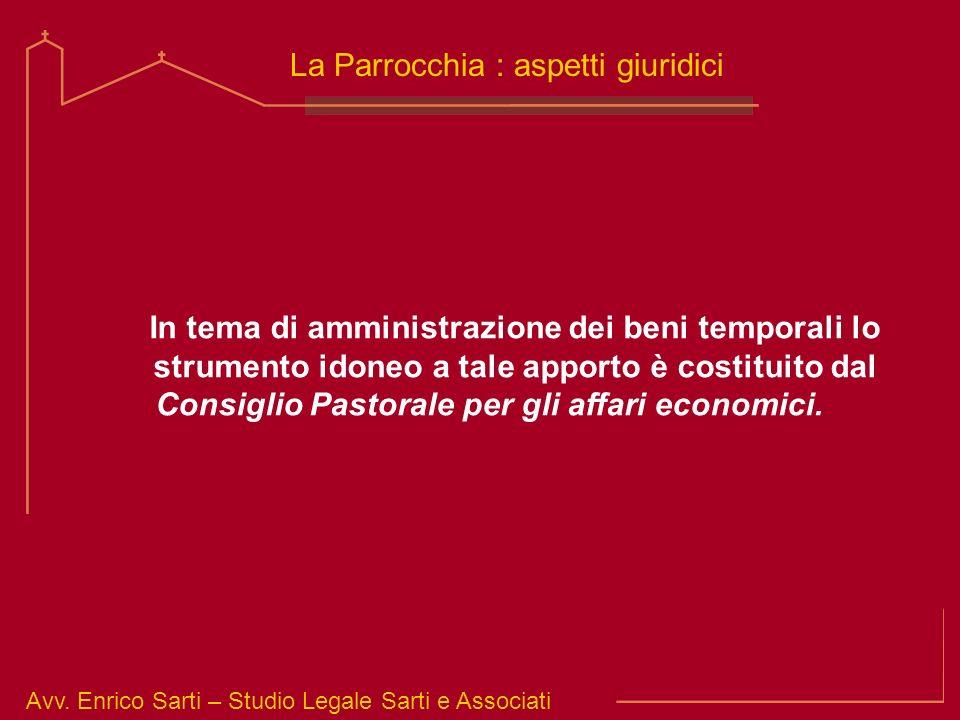 Avv. Enrico Sarti – Studio Legale Sarti e Associati La Parrocchia : aspetti giuridici In tema di amministrazione dei beni temporali lo strumento idone