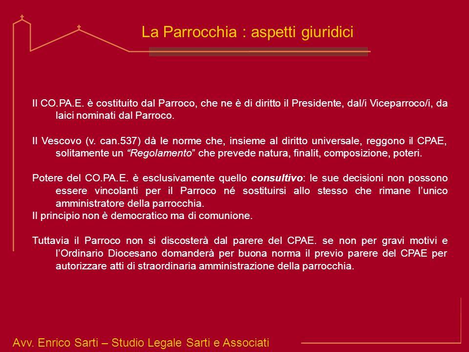 Avv. Enrico Sarti – Studio Legale Sarti e Associati La Parrocchia : aspetti giuridici Il CO.PA.E. è costituito dal Parroco, che ne è di diritto il Pre