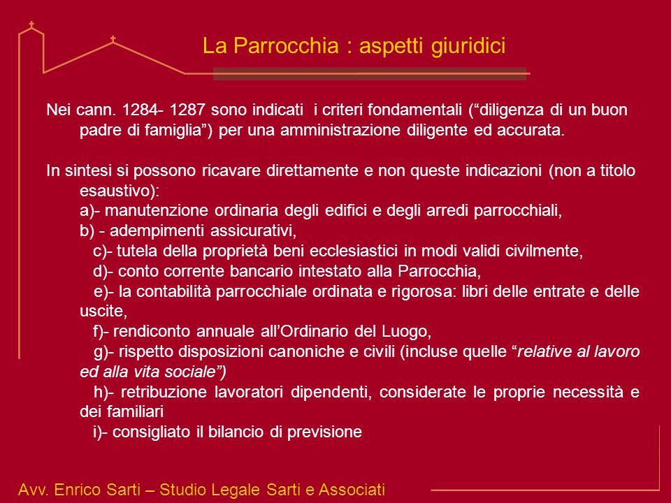 Avv. Enrico Sarti – Studio Legale Sarti e Associati La Parrocchia : aspetti giuridici Nei cann. 1284- 1287 sono indicati i criteri fondamentali (dilig